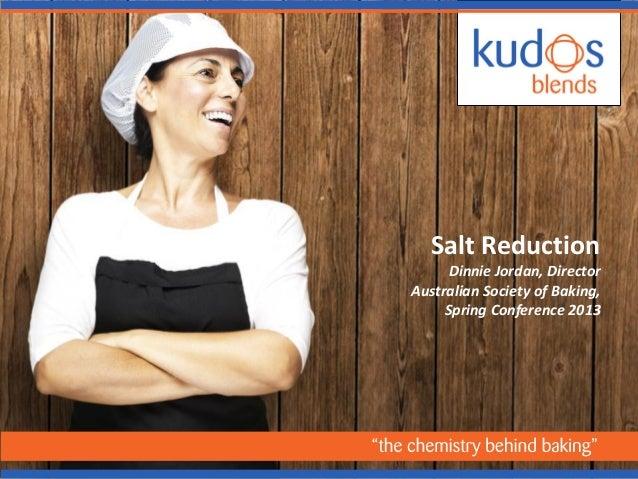 Salt ReductionDinnie Jordan, DirectorAustralian Society of Baking,Spring Conference 2013