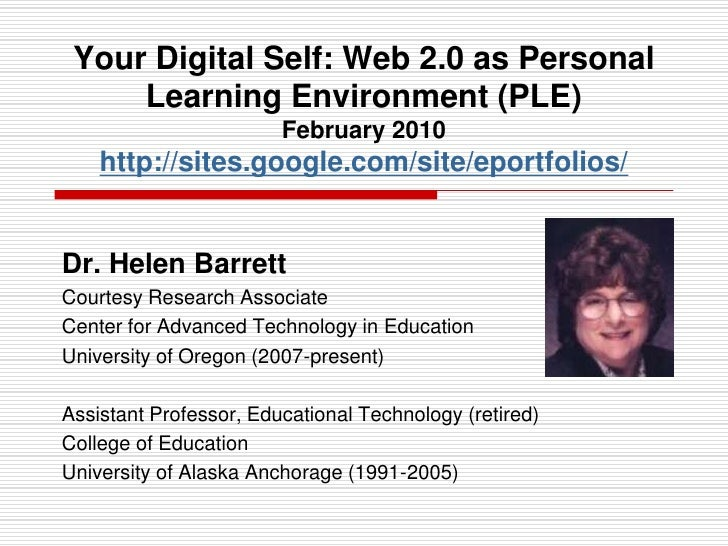 Your Digital Self: Web 2.0 as Personal Learning Environment (PLE)February 2010http://sites.google.com/site/eportfolios/<br...
