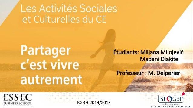 Étudiants: Miljana Milojević Madani Diakite Professeur : M. Delperier RGRH 2014/2015 et Culturelles du CE
