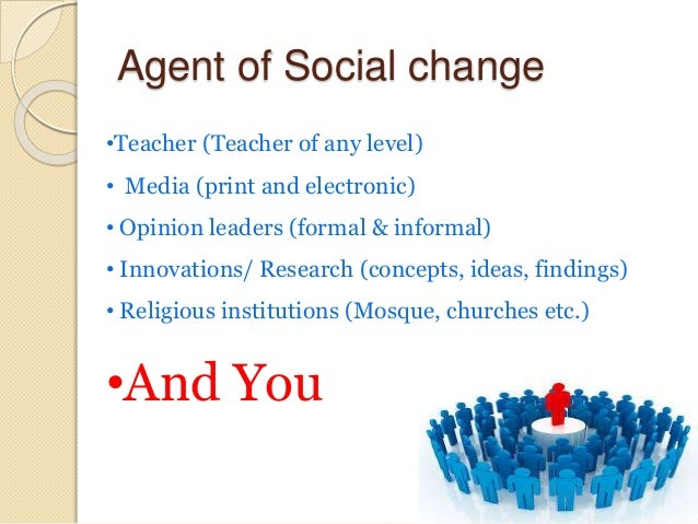 teacher as an agent of change How teachers change what will lead to change that most benefits student learning by virginia richardson  studies of change appear to be taken from the perspective of those who are the change agents seeking to bring about change rather than of the clients they are seeking to influence.