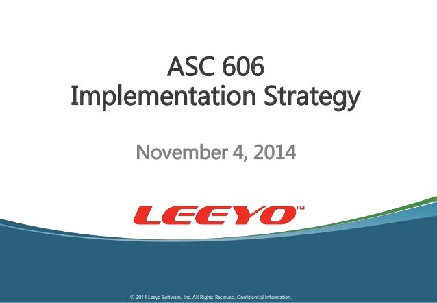 ASC 606  Implementation Strategy  November 4, 2014  © 2014 Leeyo Software, Inc. All Rights Reserved. Confidential Informat...