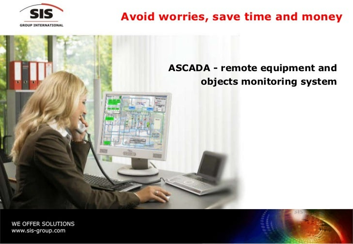 Avoid worries ,  save time and money ASCADA - remote equipment and  objects monitoring system