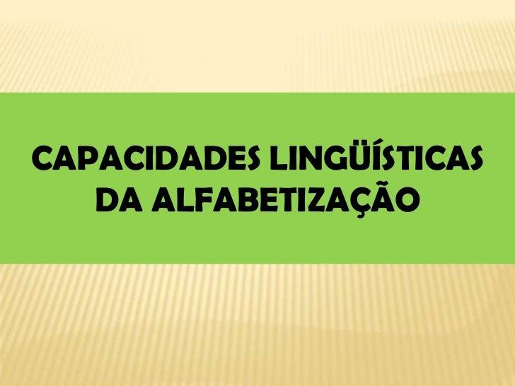 CAPACIDADES LINGÜÍSTICAS   DA ALFABETIZAÇÃO