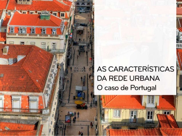 Em 2011, a rede urbana caracterizava-se, segundo o INE: • Pela existência de 588 lugares com dois mil ou mais habitantes, ...