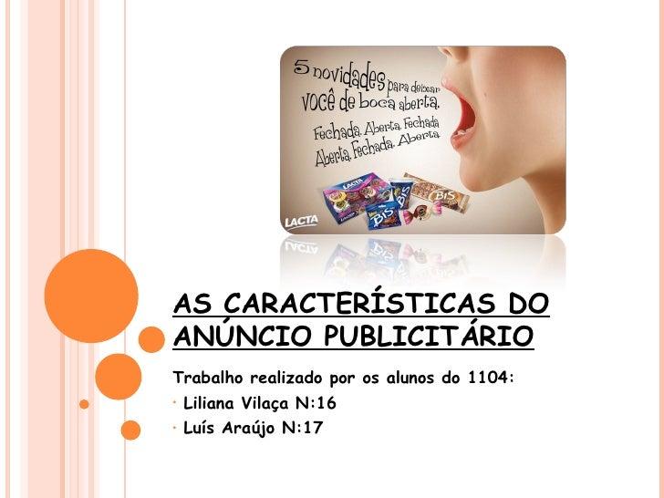 AS CARACTERÍSTICAS DOANÚNCIO PUBLICITÁRIOTrabalho realizado por os alunos do 1104:•   Liliana Vilaça N:16•   Luís Araújo N...