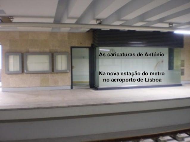 As caricaturas de António As caricaturas de António na nova estação do metro no aeroporto de Na nova estação do metro Lisb...
