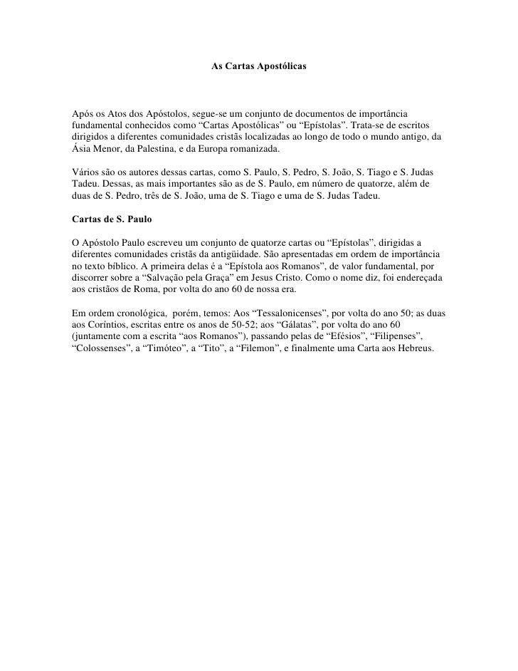 As Cartas Apostólicas    Após os Atos dos Apóstolos, segue-se um conjunto de documentos de importância fundamental conheci...