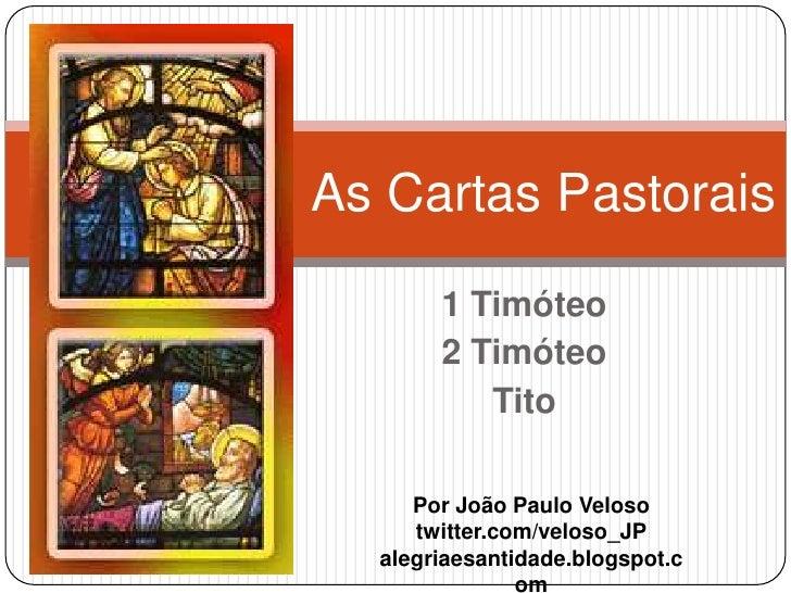 As Cartas Pastorais<br />1 Timóteo<br />2 Timóteo<br />Tito<br />Por João Paulo Veloso<br />twitter.com/veloso_JP<br />ale...
