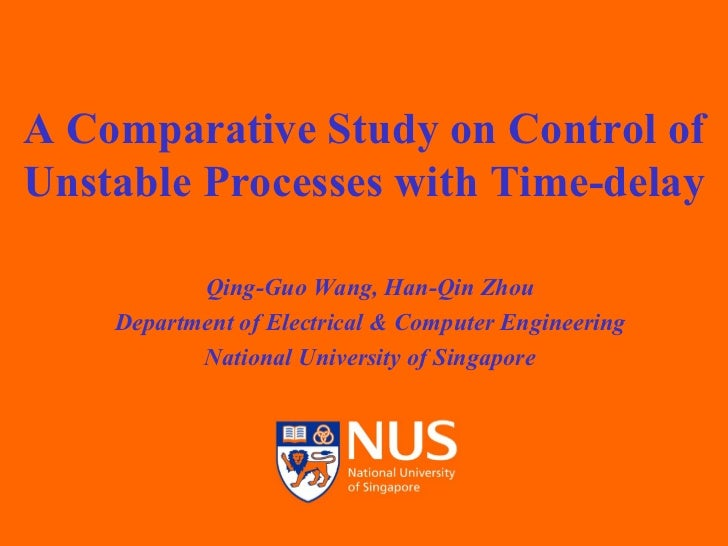A Comparative Study on Control of Unstable Processes with Time-delay Qing-Guo Wang, Han-Qin Zhou Department of Electrical ...