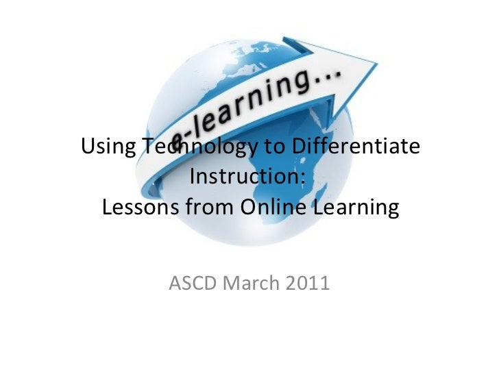 Using Technology to Differentiate Instruction:Lessons from Online Learning<br />ASCD March 2011<br />