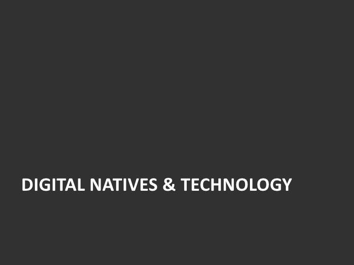 Digital Natives & Technology <br />