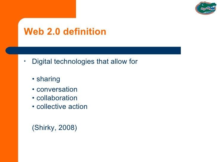 Web 2.0 definition <ul><li>Digital technologies that allow for • sharing </li></ul><ul><li>•  conversation • collaboration...