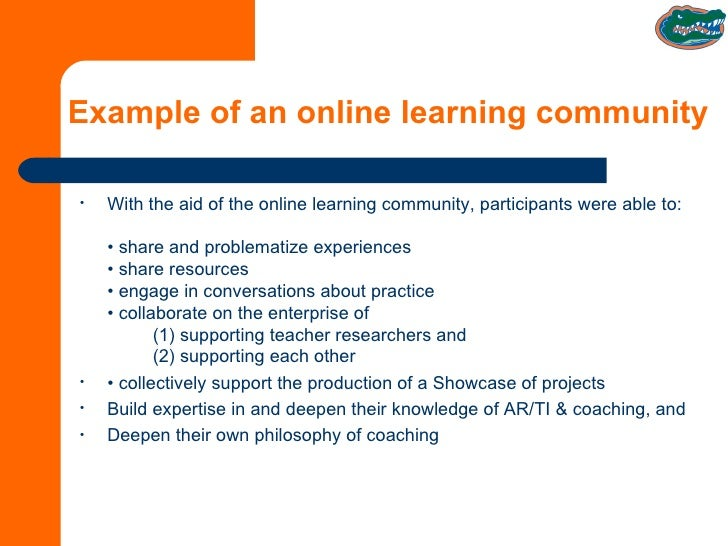Example of an online learning community <ul><li>With the aid of the online learning community, participants were able to: ...