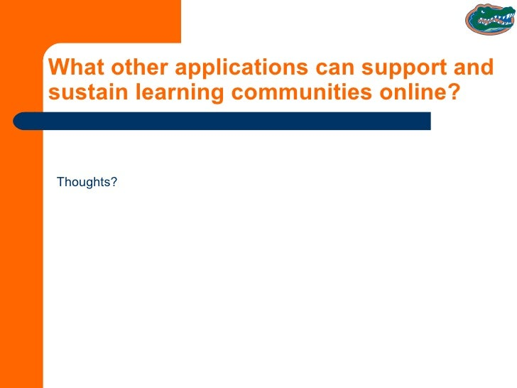 What other applications can support and sustain learning communities online? Thoughts?
