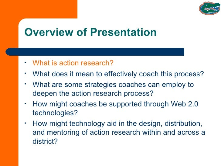 Overview of Presentation <ul><li>What is action research? </li></ul><ul><li>What does it mean to effectively coach this pr...