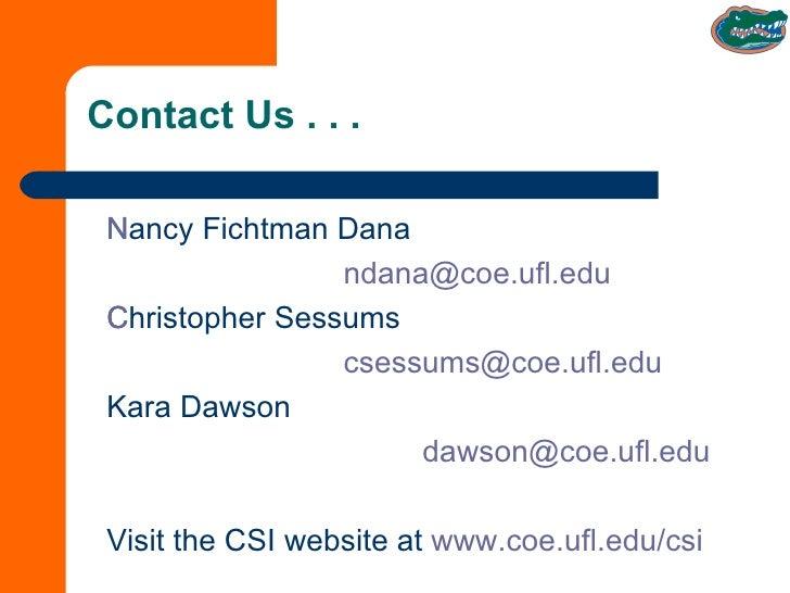 Contact Us . . . <ul><li>Nancy Fichtman Dana  </li></ul><ul><li> [email_address] </li></ul><ul><li>Christopher Sessums  <...
