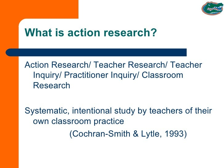 What is action research?  <ul><li>Action Research/ Teacher Research/ Teacher Inquiry/ Practitioner Inquiry/ Classroom Rese...