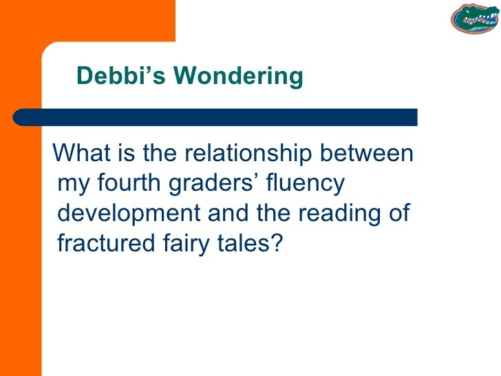 Debbi's Wondering <ul><li>What is the relationship between my fourth graders' fluency development and the reading of fract...