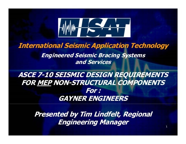 International Seismic Application Technology Engineered Seismic Bracing Systems and Services ASCE 7-10 SEISMIC DESIGN REQU...