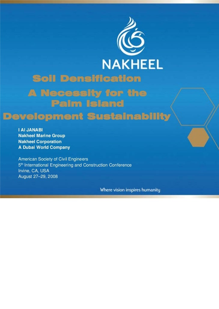 Soil Densification   A Necessity for the       Palm IslandDevelopment Sustainability  I Al JANABI  Nakheel Marine Group  N...