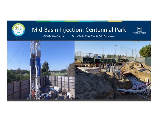 Mid‐BasinInjection:CentennialPark OCWD:BenSmith TetraTech:MikeTsoi&ErinCabanero