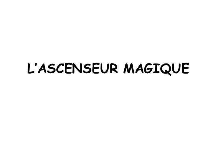 L'ASCENSEUR MAGIQUE