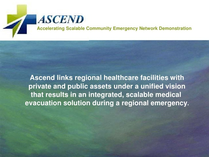 Accelerating Scalable Community Emergency Network Demonstration      Ascend links regional healthcare facilities with  pri...