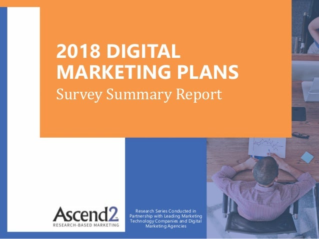 2018 DIGITAL MARKETING PLANS Research Series Conducted in Partnership with Leading Marketing Technology Companies and Digi...