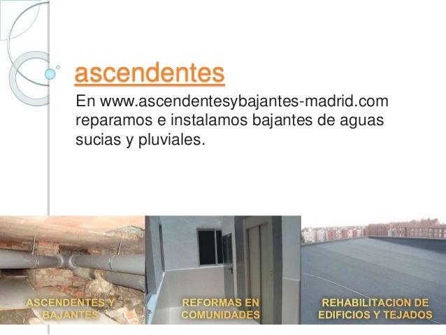 ascendentes En www.ascendentesybajantes-madrid.com reparamos e instalamos bajantes de aguas sucias y pluviales.