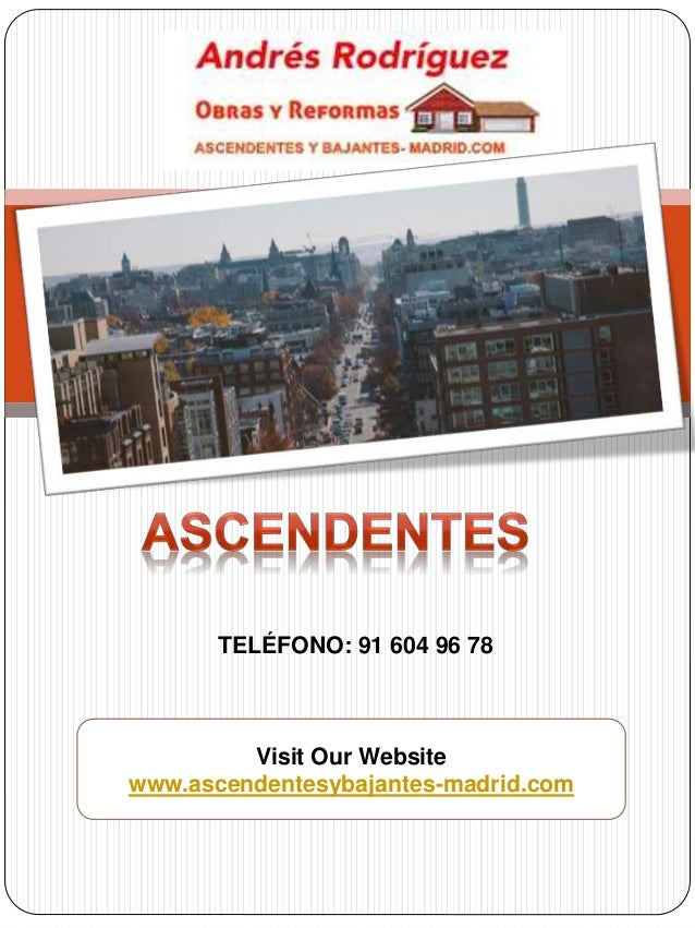 Visit Our Website www.ascendentesybajantes-madrid.com TELÉFONO: 91 604 96 78