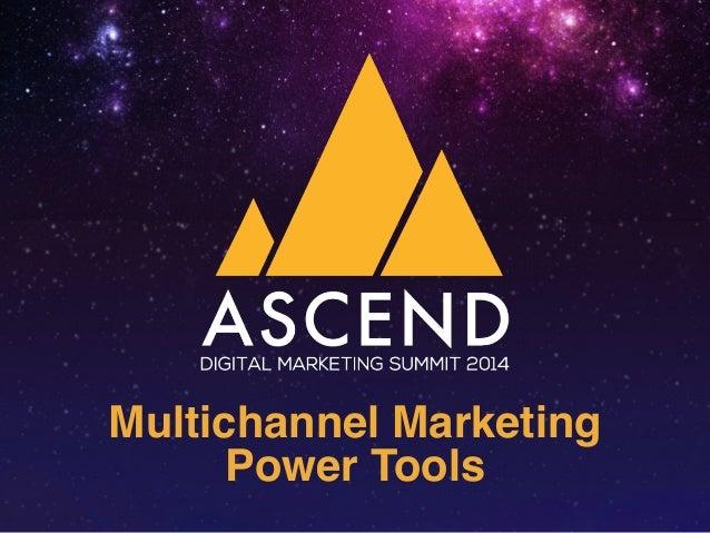 Multichannel Marketing!  Power Tools