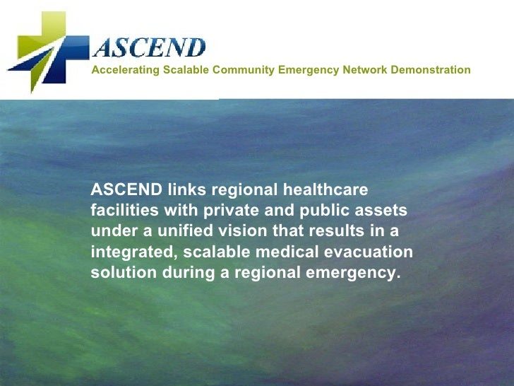 Accelerating Scalable Community Emergency Network Demonstration ASCEND links regional healthcare facilities with private a...
