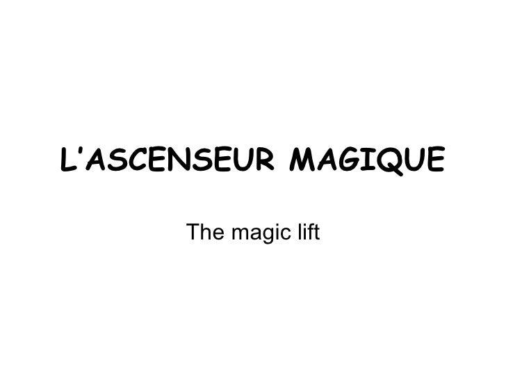 L'ASCENSEUR MAGIQUE The magic lift