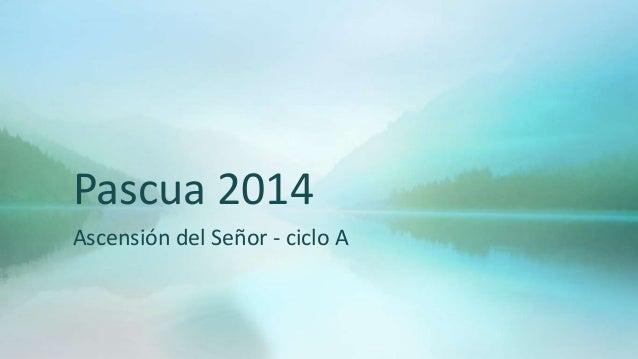 Pascua 2014 Ascensión del Señor - ciclo A