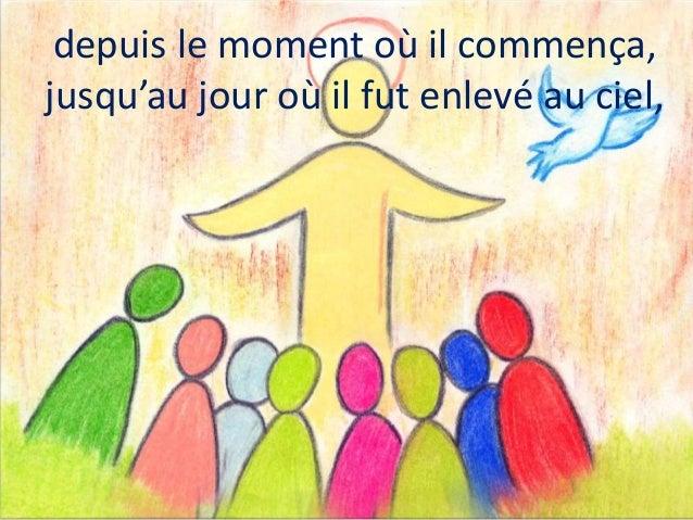 puisque, pendant quarante jours, il leur est apparu et leur a parlé du royaume de Dieu.