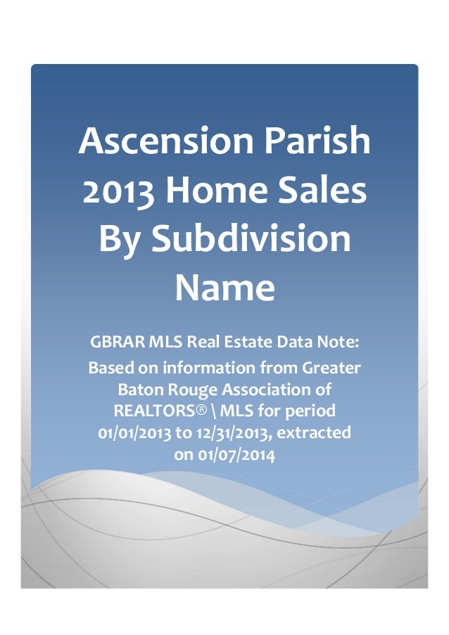 Ascension Parish 2013 Home Sales By Subdivision Name GBRAR MLS Real Estate Data Note: Based on information from Greater Ba...
