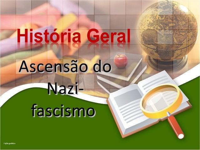 Ascensão doAscensão do Nazi-Nazi- fascismofascismo
