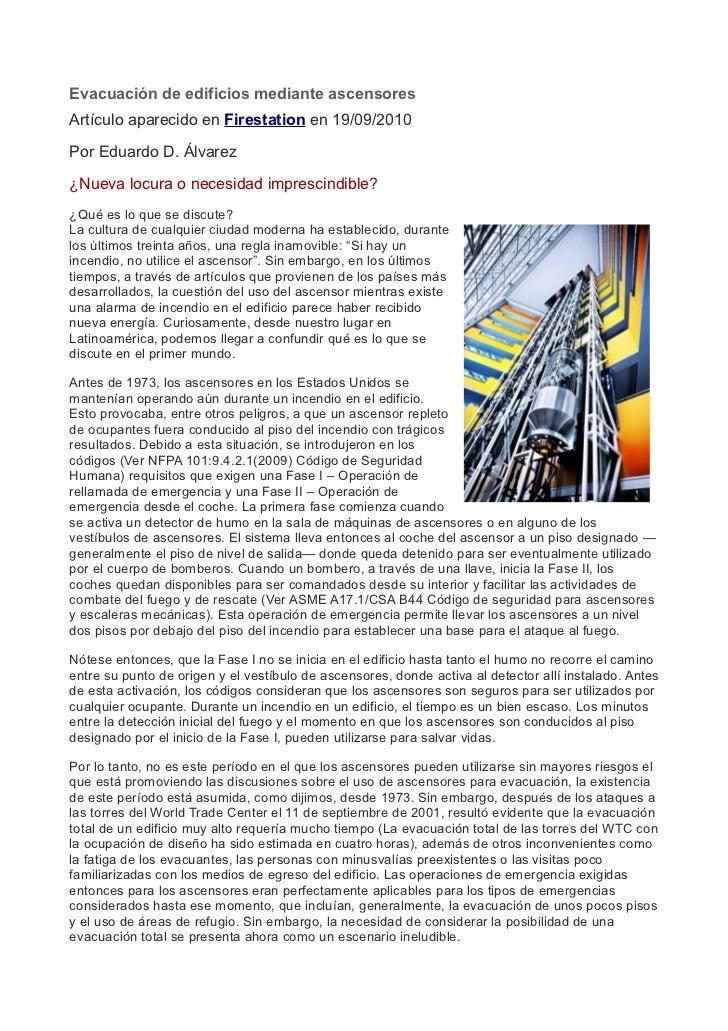 Evacuación de edificios mediante ascensoresArtículo aparecido en Firestation en 19/09/2010Por Eduardo D. Álvarez¿Nueva loc...