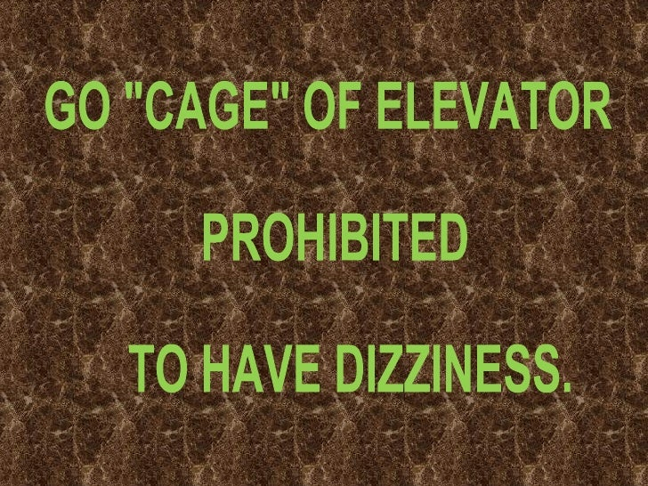 "GO ""CAGE"" OF ELEVATOR PROHIBITED  TO HAVE DIZZINESS."