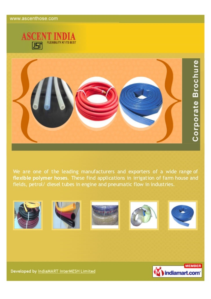 We are one of the leading manufacturers and exporters of a wide range offlexible polymer hoses. These find applications in...