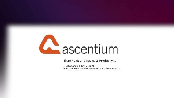 SharePoint and Business Productivity<br />Max Romaneko & Tony Sloggett<br />2010 Worldwide Partner Conference [WPC]; Washi...