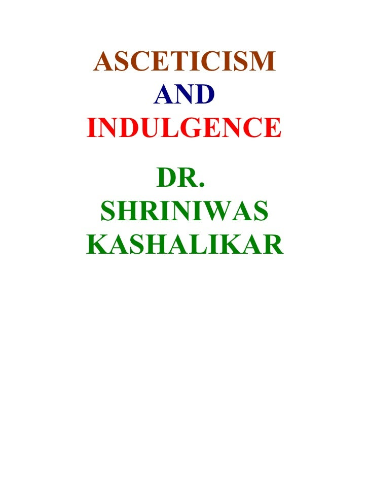 ASCETICISM     AND INDULGENCE     DR.  SHRINIWAS KASHALIKAR