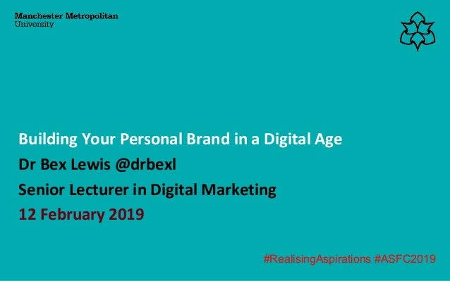 Dr Bex Lewis @drbexl Senior Lecturer in Digital Marketing 12 February 2019 Building Your Personal Brand in a Digital Age #...
