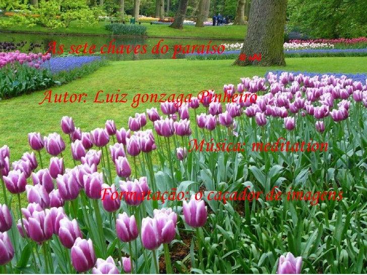 @+Al As sete chaves do paraíso Autor: Luiz gonzaga Pinheiro Música: meditation Formatação: o caçador de imagens
