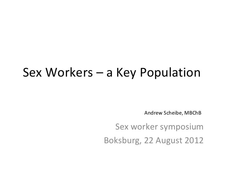 Sex Workers – a Key Population                      Andrew Scheibe, MBChB               Sex worker symposium             B...