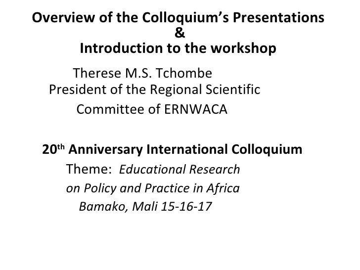Overview of the Colloquium's Presentations  &   Introduction to the workshop  <ul><li>Therese M.S. Tchombe   President of ...
