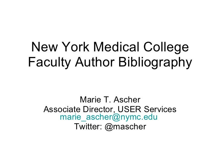 New York Medical College Faculty Author Bibliography Marie T. Ascher Associate Director, USER Services [email_address]   T...