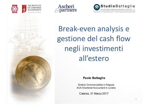 1 Paolo Battaglia Dottore Commercialista in Ragusa ACA Chartered Accountant in Londra Catania, 31 Marzo 2017 Break-evenan...