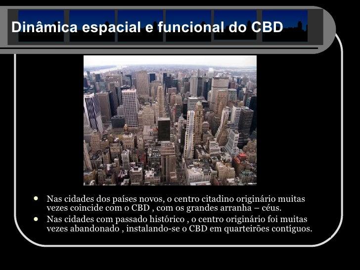 Dinâmica espacial e funcional do CBD <ul><li>Nas cidades dos países novos, o centro citadino originário muitas vezes coinc...