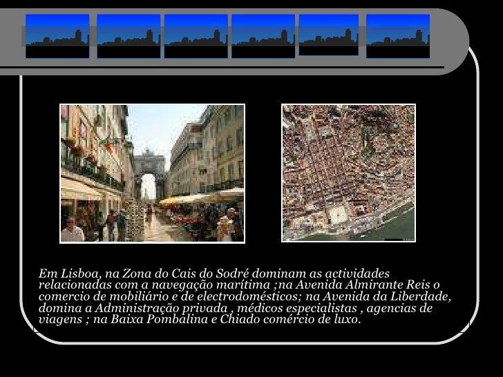 <ul><li>Em Lisboa, na Zona do Cais do Sodré dominam as actividades relacionadas com a navegação marítima ;na Avenida Almir...